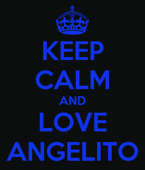 KEEP CALM AND LOVE ANGELITO