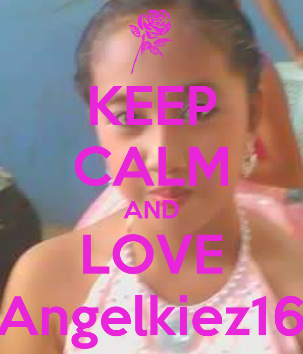 KEEP CALM AND LOVE Angelkiez16