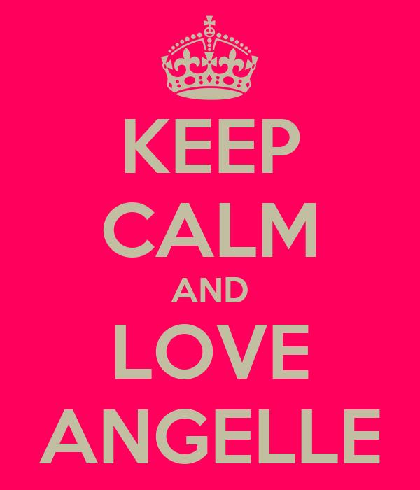 KEEP CALM AND LOVE ANGELLE