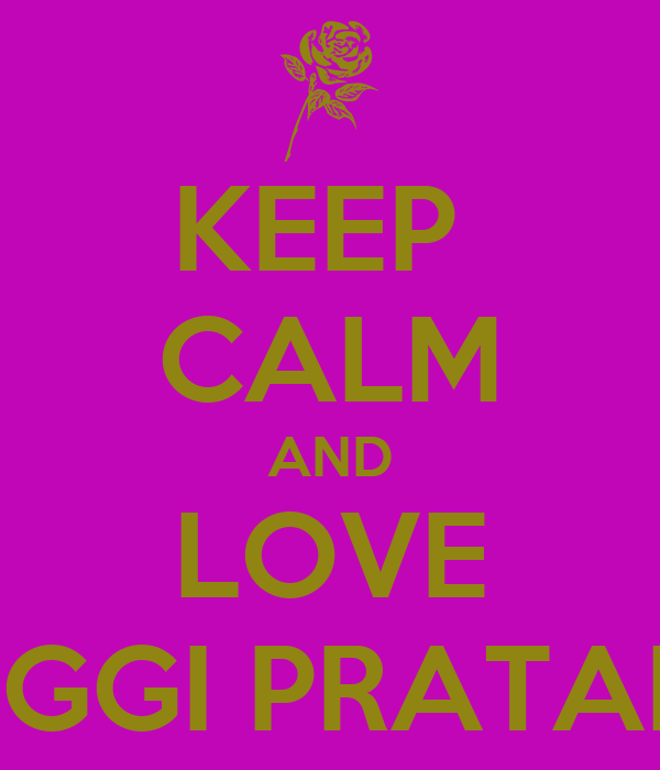 KEEP  CALM AND LOVE ANGGI PRATAMA