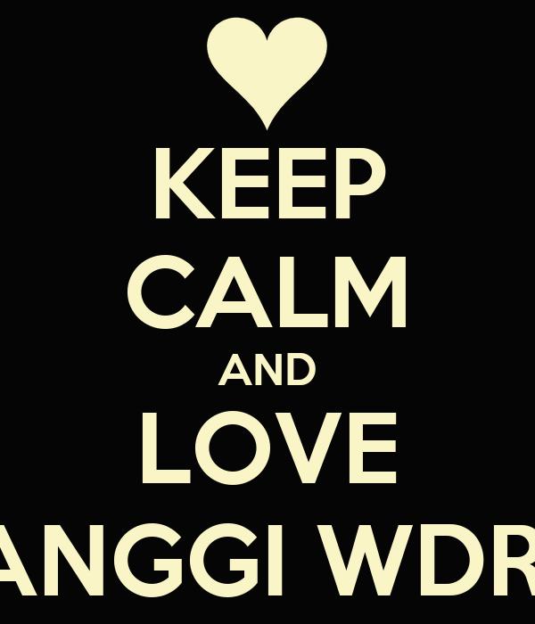 KEEP CALM AND LOVE ANGGI WDR