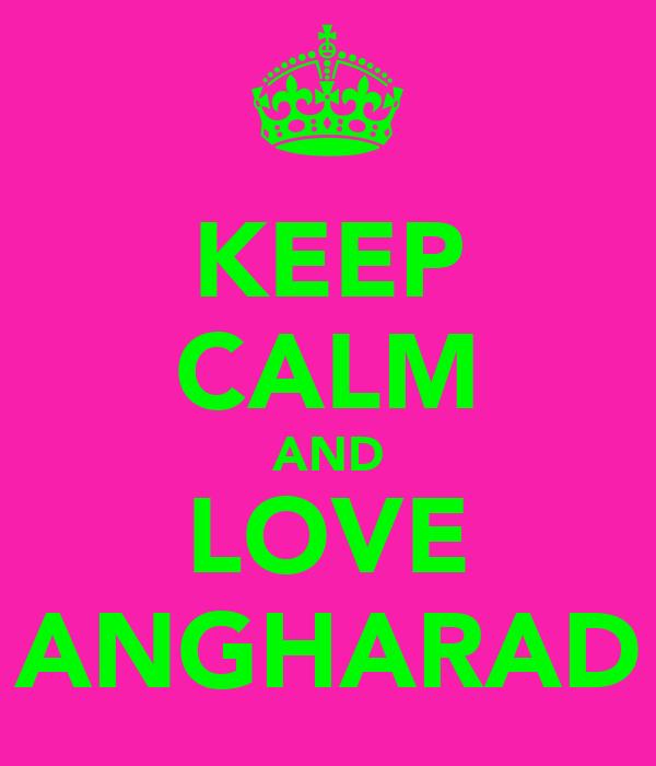KEEP CALM AND LOVE ANGHARAD