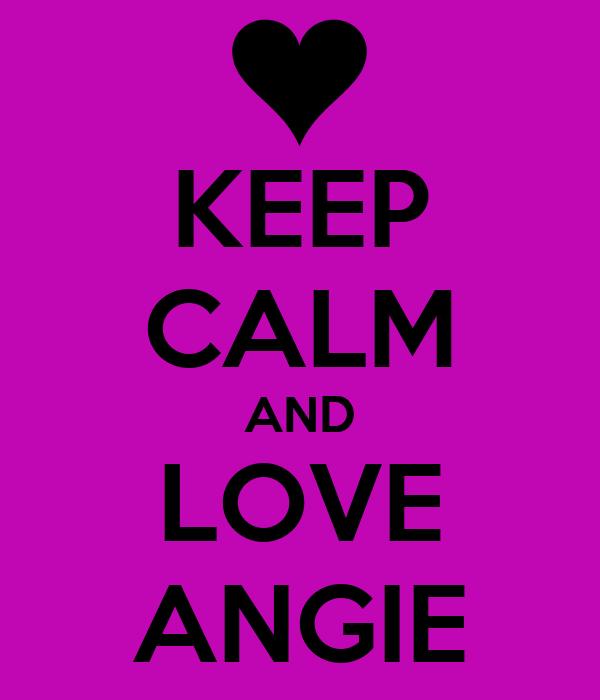 KEEP CALM AND LOVE ANGIE