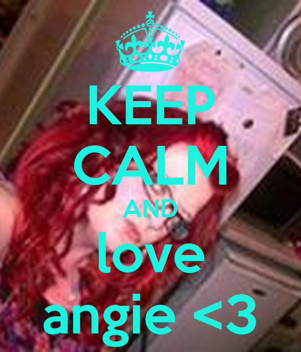 KEEP CALM AND love angie <3