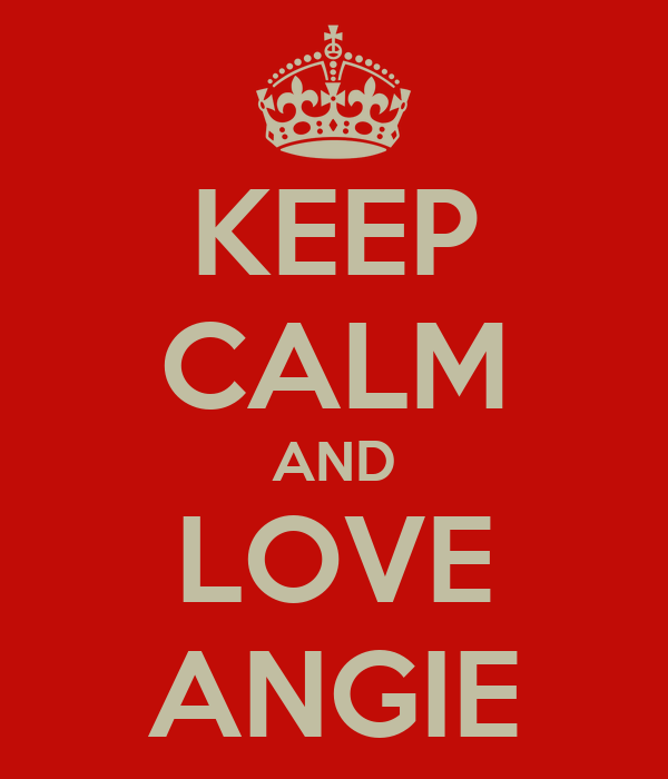 KEEP CALM AND LOVE ANGIE
