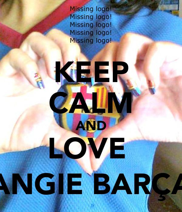 KEEP CALM AND LOVE  ANGIE BARÇA