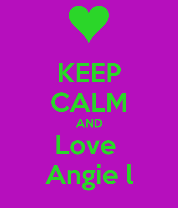 KEEP CALM AND Love  Angie l