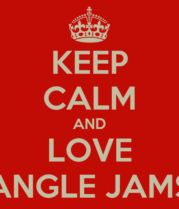 KEEP CALM AND LOVE ANGLE JAMS