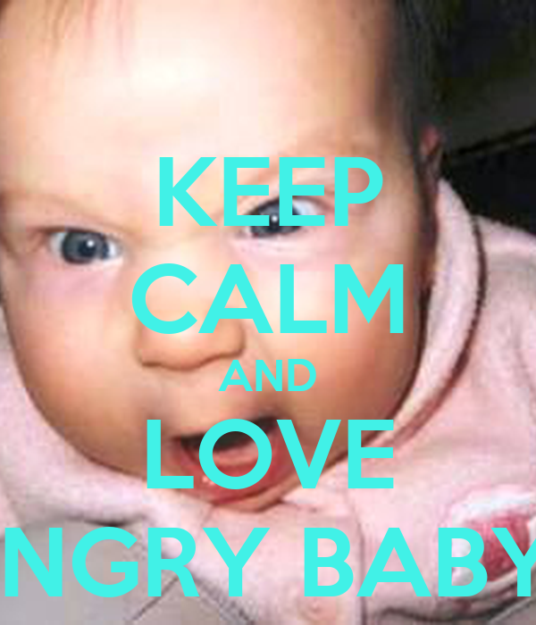 KEEP CALM AND LOVE ANGRY BABYS