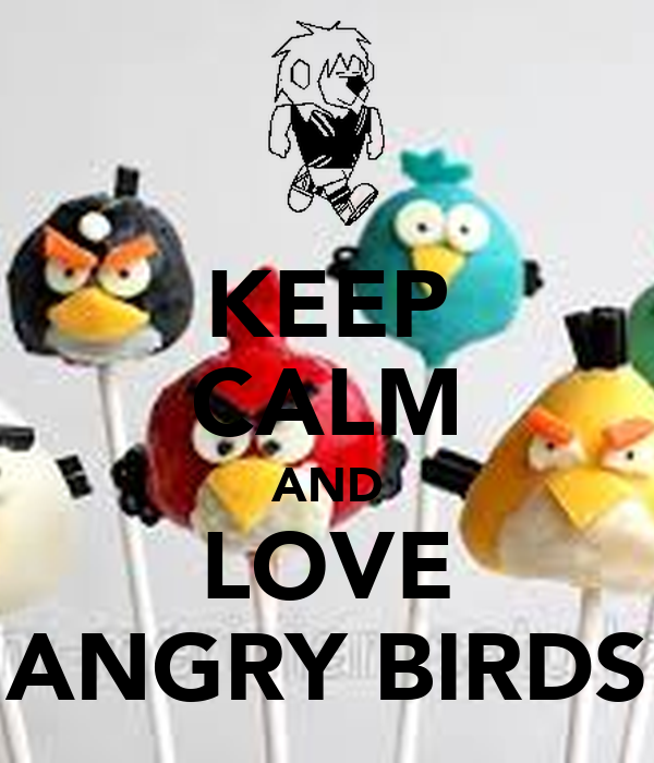 KEEP CALM AND LOVE ANGRY BIRDS