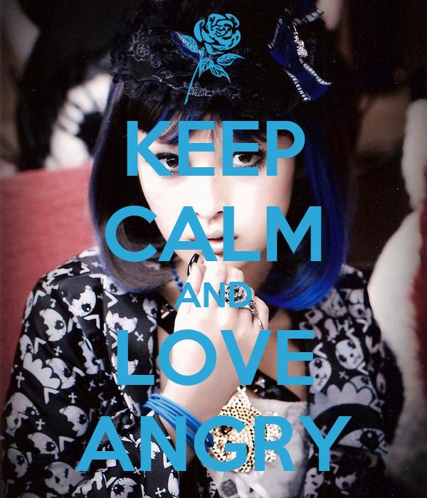 KEEP CALM AND LOVE ANGRY