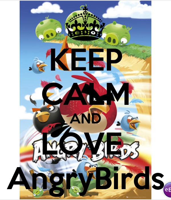 KEEP CALM AND LOVE  AngryBirds