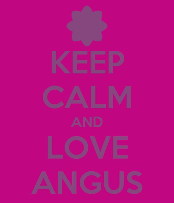 KEEP CALM AND LOVE ANGUS