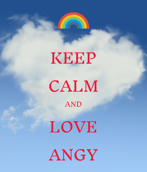 KEEP CALM AND LOVE ANGY