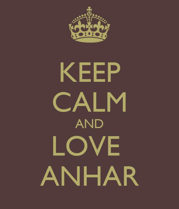 KEEP CALM AND LOVE  ANHAR