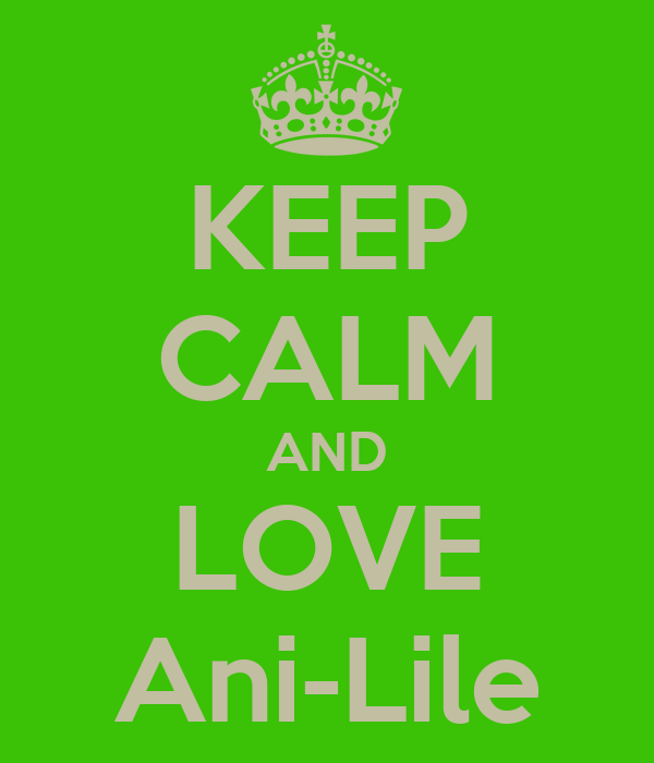 KEEP CALM AND LOVE Ani-Lile