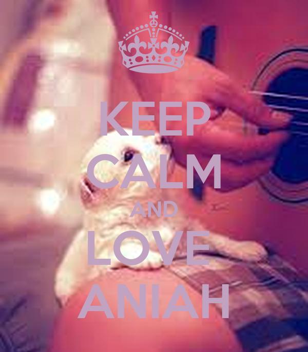 KEEP CALM AND LOVE  ANIAH