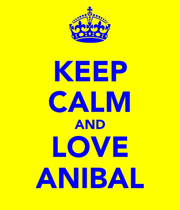 KEEP CALM AND LOVE ANIBAL