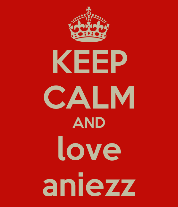KEEP CALM AND love aniezz