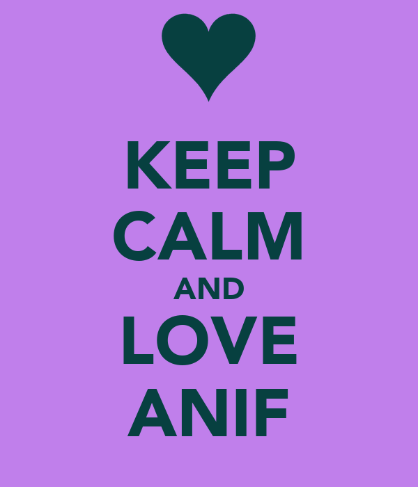 KEEP CALM AND LOVE ANIF