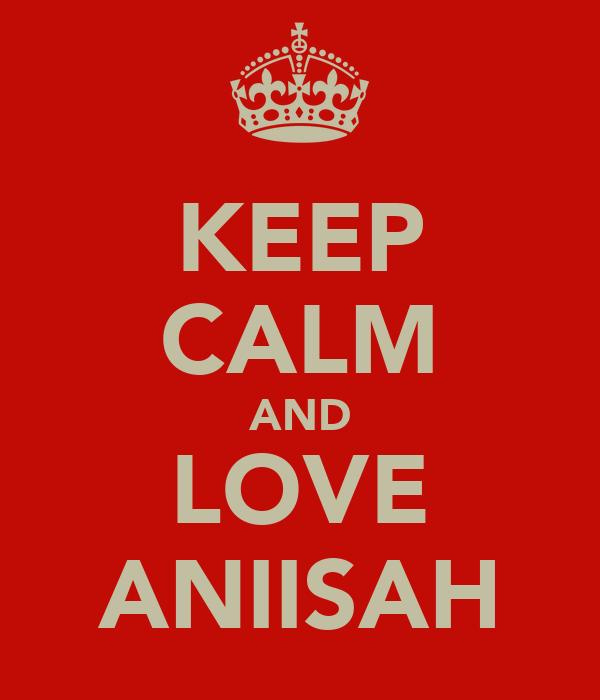 KEEP CALM AND LOVE ANIISAH