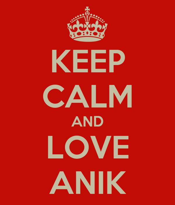 KEEP CALM AND LOVE ANIK