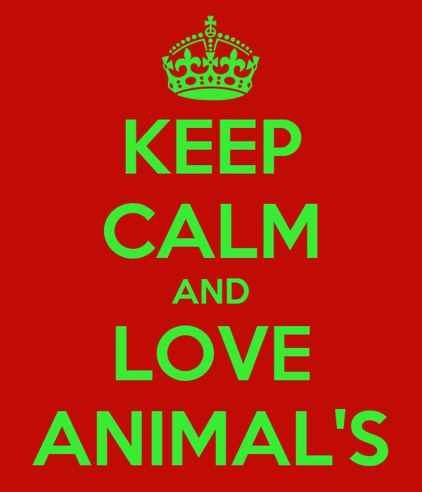 KEEP CALM AND LOVE ANIMAL'S