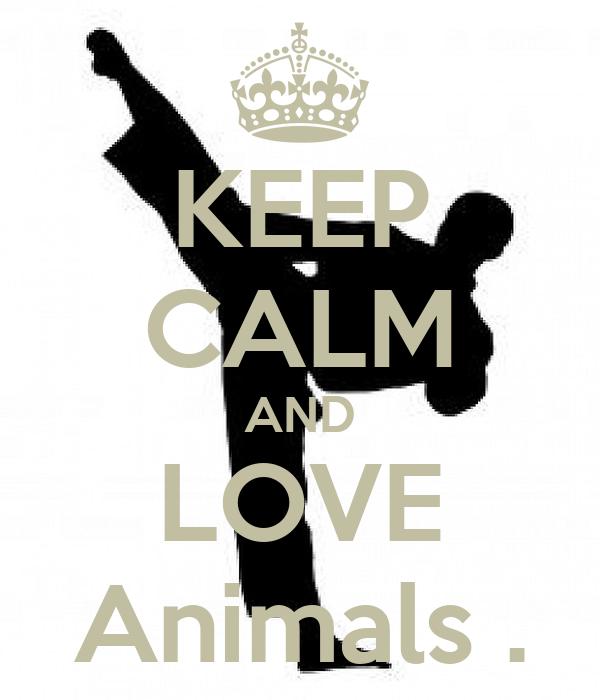 KEEP CALM AND LOVE Animals .