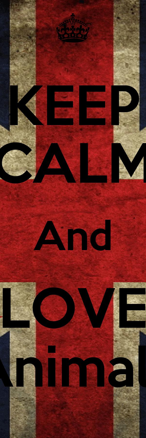 KEEP CALM And LOVE Animals