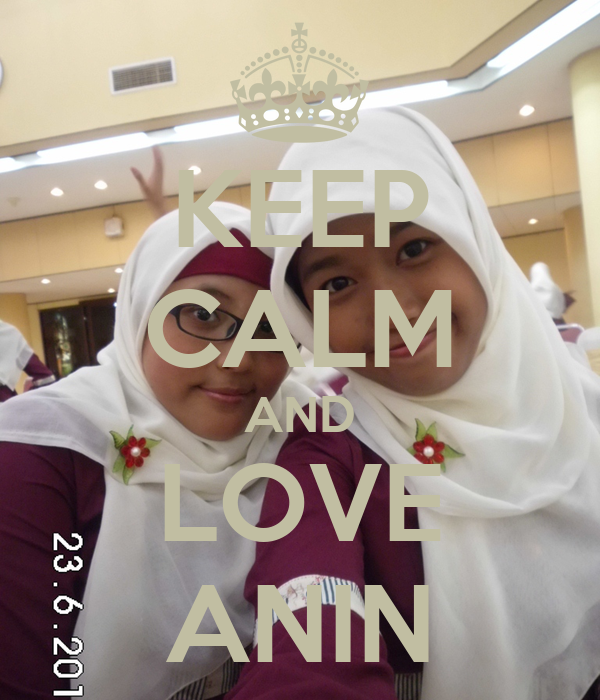 KEEP CALM AND LOVE ANIN