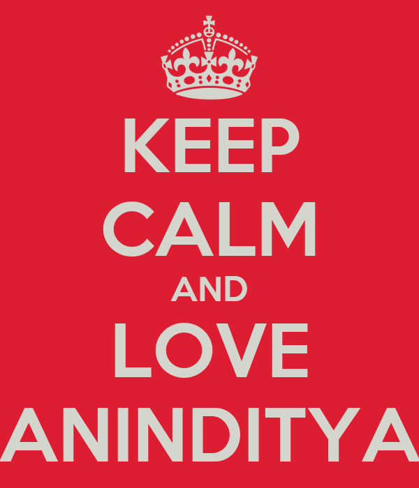 KEEP CALM AND LOVE ANINDITYA
