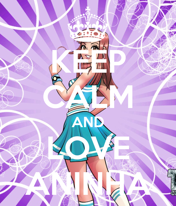 KEEP CALM AND LOVE ANINHA