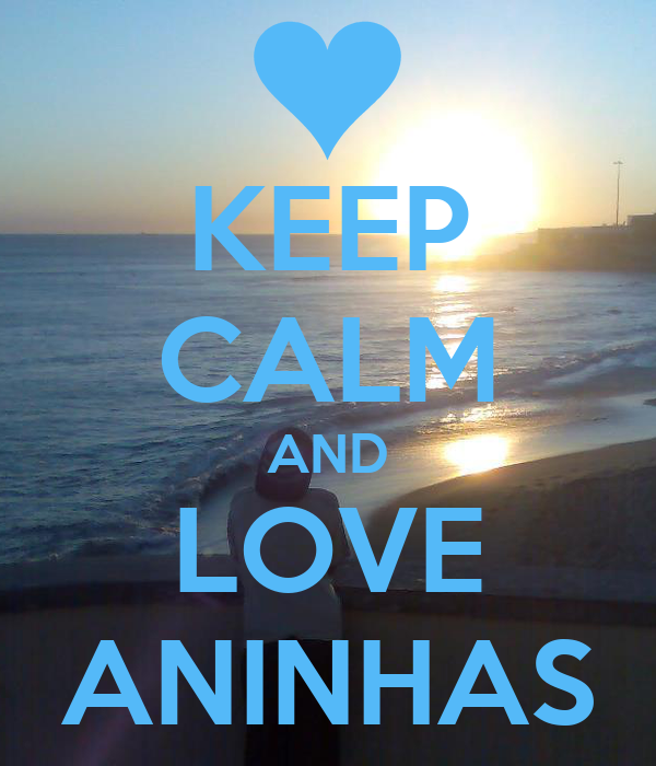 KEEP CALM AND LOVE ANINHAS