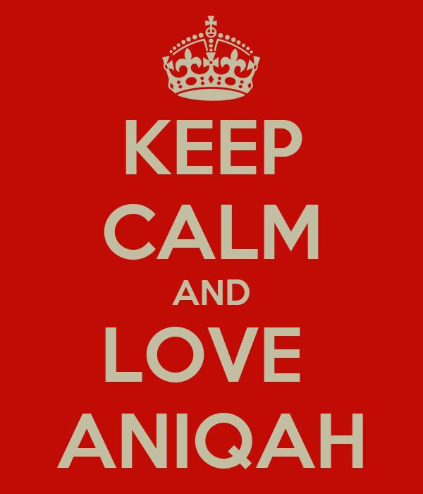KEEP CALM AND LOVE  ANIQAH