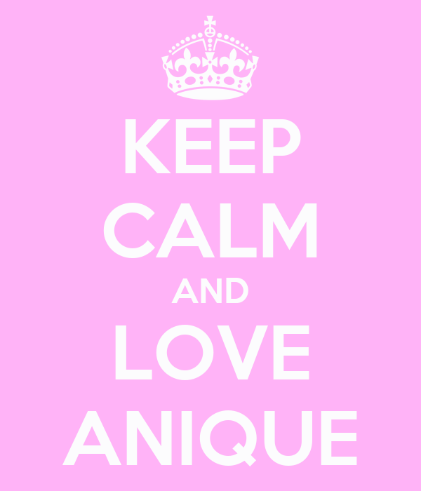 KEEP CALM AND LOVE ANIQUE