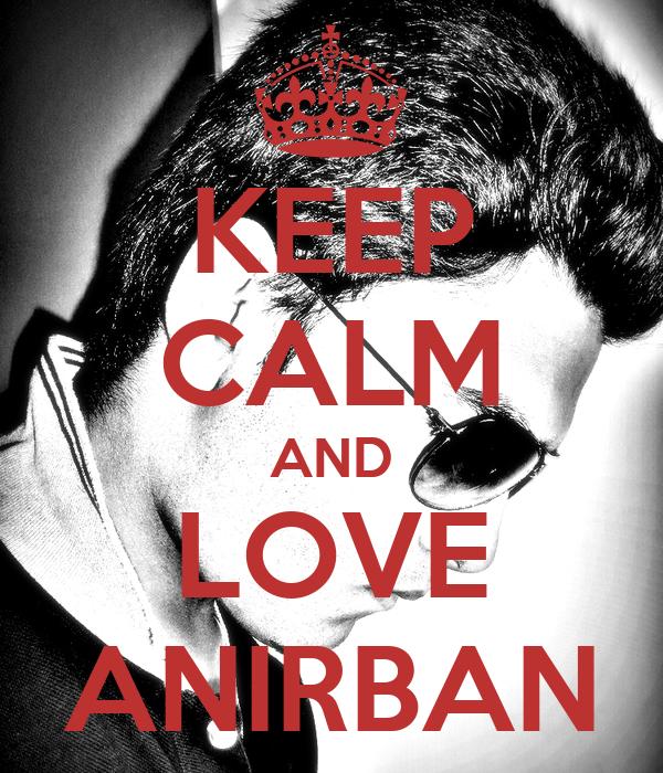 KEEP CALM AND LOVE ANIRBAN
