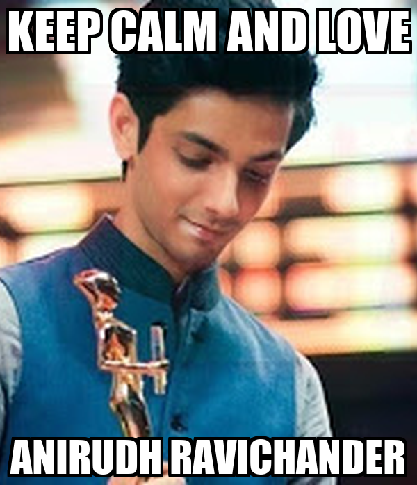 KEEP CALM AND LOVE ANIRUDH RAVICHANDER