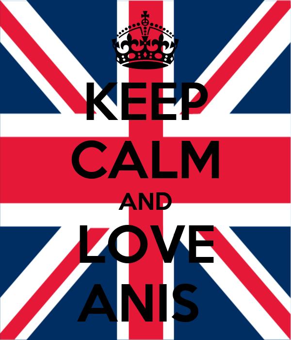 KEEP CALM AND LOVE ANIS