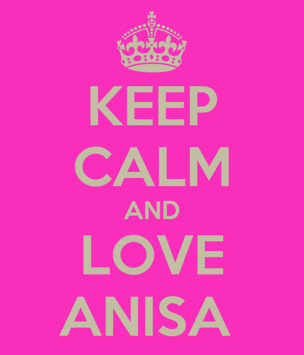 KEEP CALM AND LOVE ANISA