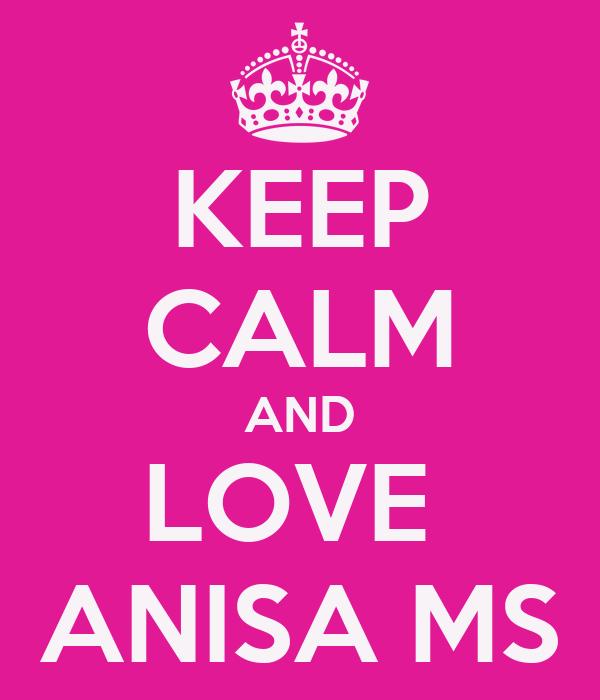 KEEP CALM AND LOVE  ANISA MS