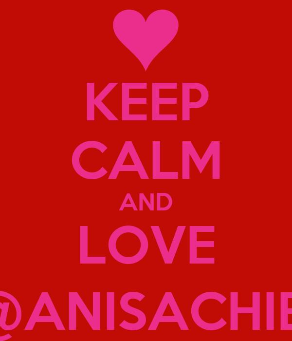 KEEP CALM AND LOVE @ANISACHIBI