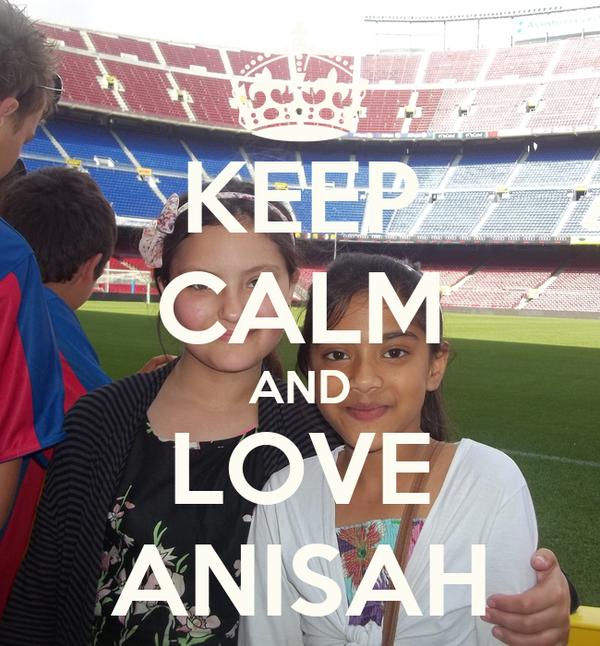 KEEP CALM AND LOVE ANISAH