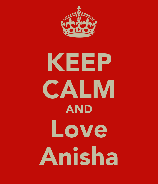 KEEP CALM AND Love Anisha