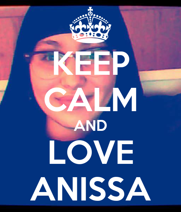 KEEP CALM AND LOVE ANISSA