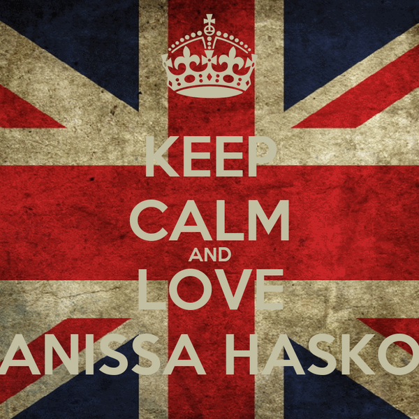 KEEP CALM AND LOVE ANISSA HASKO