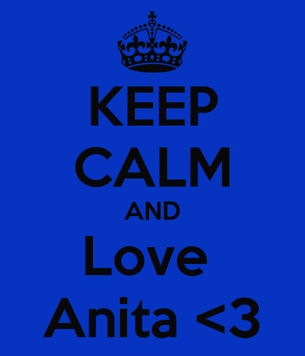 KEEP CALM AND Love  Anita <3