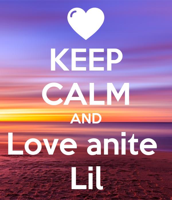 KEEP CALM AND Love anite  Lil