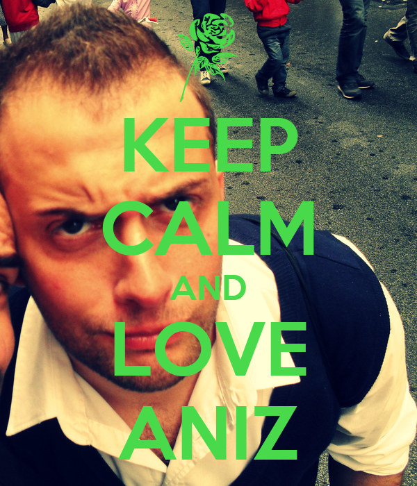 KEEP CALM AND LOVE ANIZ