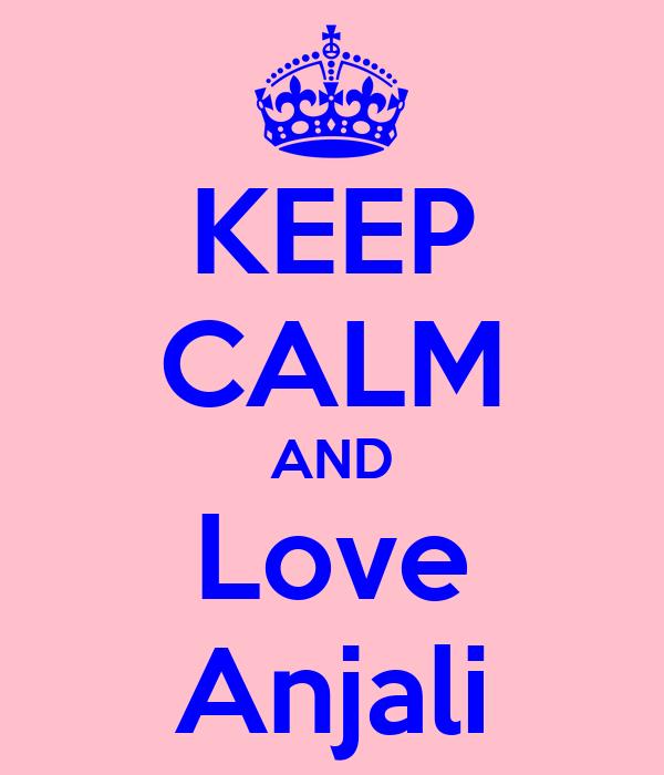 KEEP CALM AND Love Anjali
