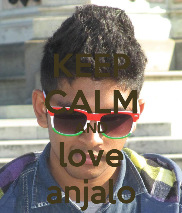 KEEP CALM AND love anjalo